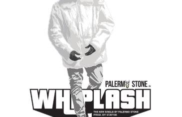 "(Audio) Palermo Stone – ""Whiplash"" @PalermoStone"