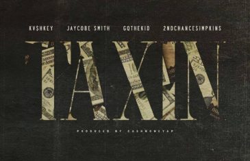 (Audio) KV$HKey -Taxin (Feat. @iamjaycobesmith @2ndChanceSWA @djgqthekid