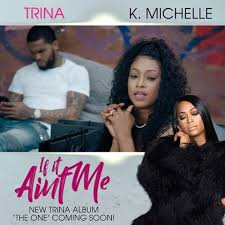 Trina – If It Ain't Me (feat. K. Michelle) @TRINArockstarr @trinarockstarr @kmichelle @kmichellemusic @DaveEast @daveeast