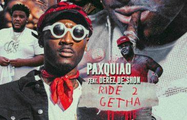 (Video) Paxquiao Featuring Derez De'Shon – Ride 2 Getha @Paxquiao700