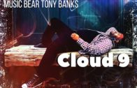 (Video & Single ) Music Bear Tony Banks – Cloud 9 @MusicBearTonyB