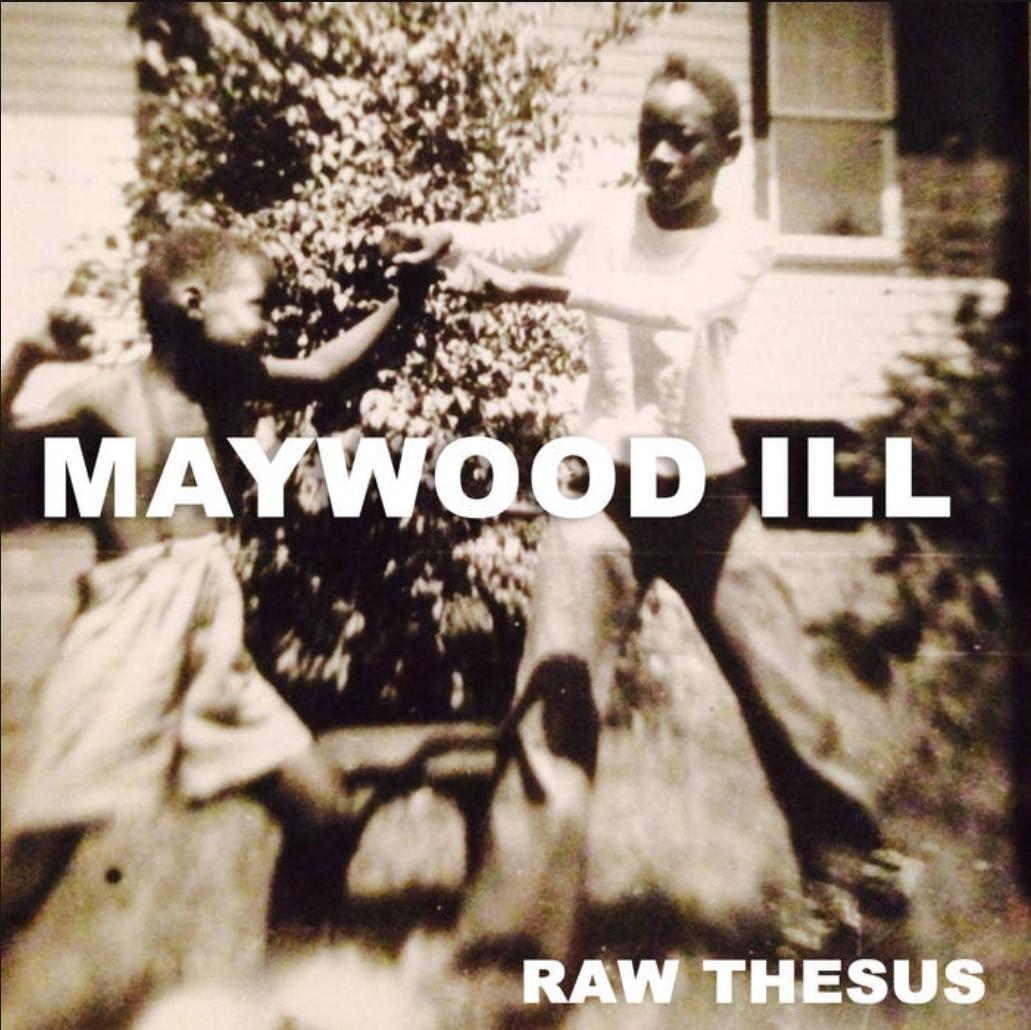 Raw Thesus – Maywood Ill Album