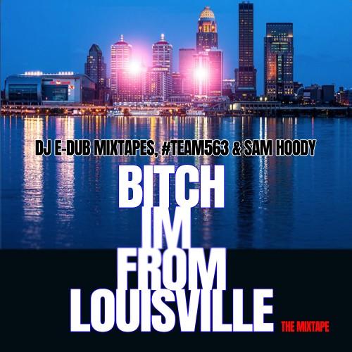 (Mixtape) @DJEDubMixtapes x @SamHoody x @PhillyBlocks – Bitch I'm From Louisville