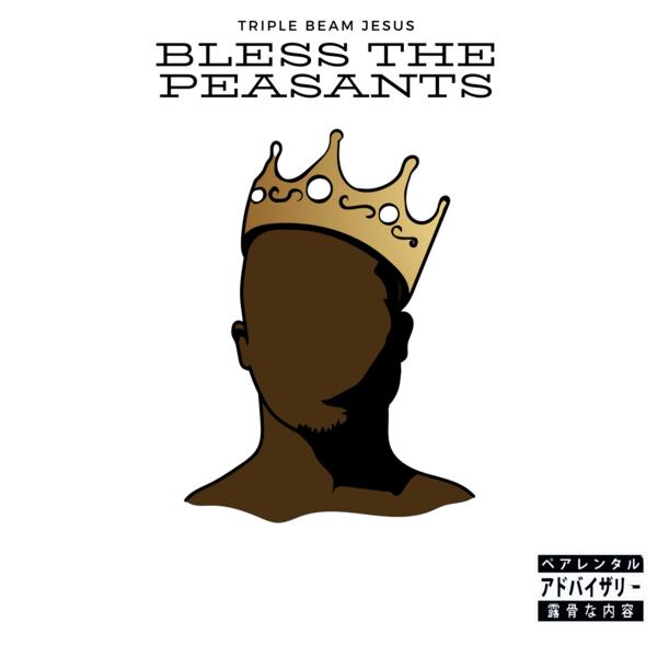 Triple Beam Jesus – Bless The Peasant